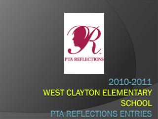 2010-2011  West Clayton Elementary School PTA Reflections Entries