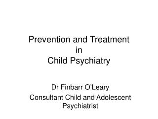 Prevention and Treatment  in  Child Psychiatry
