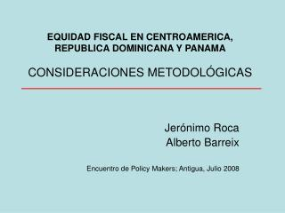 EQUIDAD FISCAL EN CENTROAMERICA, REPUBLICA DOMINICANA Y PANAMA  CONSIDERACIONES METODOL GICAS