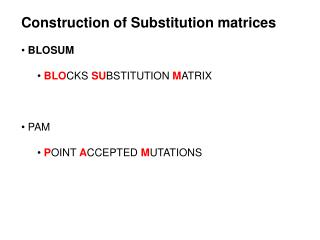 Construction of Substitution matrices BLOSUM BLO CKS  SU BSTITUTION  M ATRIX  PAM