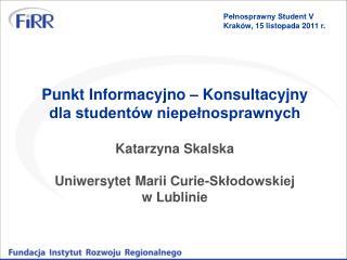 Punkt Informacyjno – Konsultacyjny dla studentów niepełnosprawnych Katarzyna Skalska
