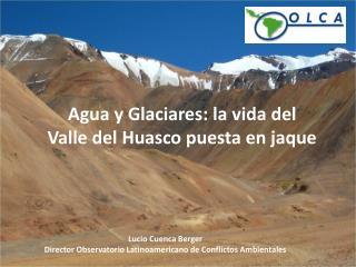 Agua y Glaciares: la vida del Valle del Huasco puesta en jaque