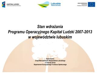 Stan wdrażania  Programu Operacyjnego Kapitał Ludzki 2007-2013  w  województwie lubuskim