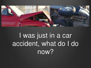 I Was Just In A Car Accident, What Do I Do Now?