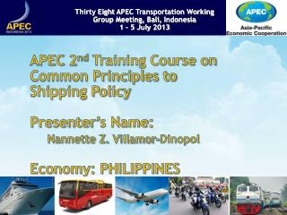 APEC 2 nd  Training Course on Common Principles to Shipping Policy Presenter's Name: