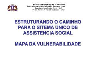 ESTRUTURANDO O CAMINHO PARA O SITEMA ÚNICO DE ASSISTENCIA SOCIAL  MAPA DA VULNERABILIDADE