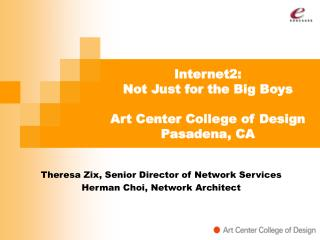 Internet2:   Not Just for the Big Boys  Art Center College of Design Pasadena, CA