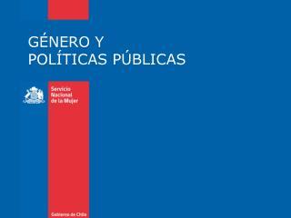 GÉNERO Y  POLÍTICAS PÚBLICAS