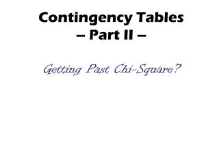 Contingency Tables  – Part II –  Getting Past Chi-Square?