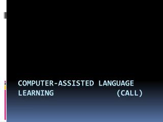 COMPUTER-ASSISTED LANGUAGE LEARNING              (CALL)