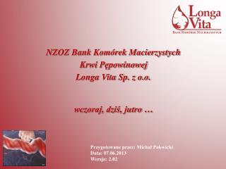 NZOZ Bank Komórek Macierzystych Krwi Pępowinowej Longa Vita Sp. z o.o. wczoraj, dziś, jutro …