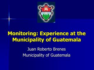 Monitoring:  Experience at  the Municipality of Guatemala