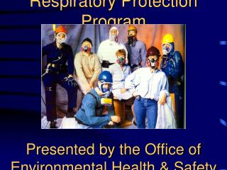 Respiratory Protection Program  Presented by the Office of Environmental Health & Safety