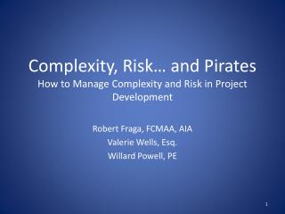 Complexity, Risk… and Pirates How to Manage Complexity and Risk in Project Development