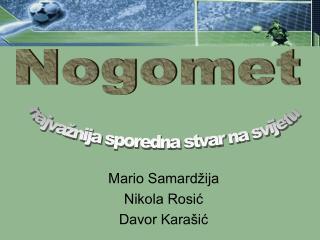 Mario Samardžija Nikola Rosić Davor Karašić