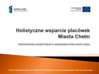 Beneficjent projektu:  Miasto Chełm Projekt  :