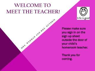 WELCOME TO  MEET THE TEACHER!
