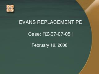 EVANS REPLACEMENT PD Case: RZ-07-07-051
