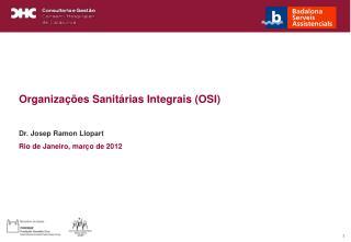 Organizações Sanitárias Integrais (OSI) Dr. Josep Ramon Llopart Rio de Janeiro, março de 2012