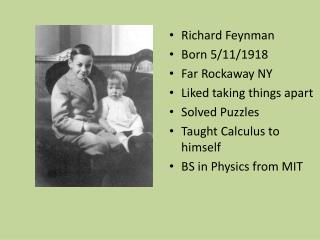 Richard Feynman Born 5/11/1918 Far Rockaway NY Liked taking things apart Solved Puzzles