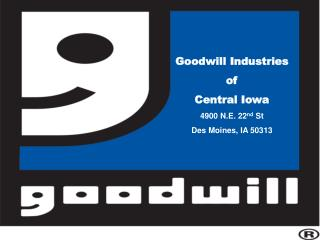 Goodwill Industries of  Central Iowa 4900 N.E. 22 nd  St Des Moines, IA 50313