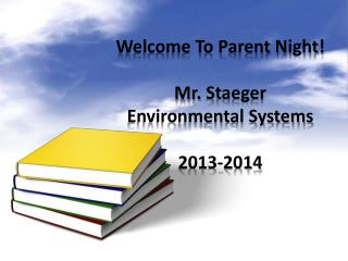 Welcome To Parent Night! Mr.  Staeger Environmental Systems 2013-2014