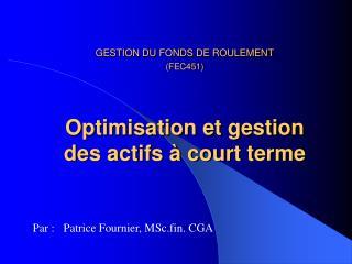 GESTION DU FONDS DE ROULEMENT (FEC451) Optimisation et gestion des actifs à court terme