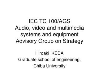 IEC TC 100/AGS Audio, video and multimedia systems and equipment Advisory Group on Strategy