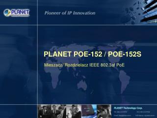 PLANET POE-152 / POE-152S