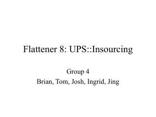 Flattener 8: UPS::Insourcing