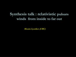 Synthesis talk : relativistic  pulsars winds  from inside to far out
