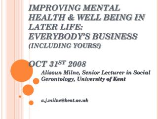 Alisoun Milne, Senior Lecturer in Social Gerontology, University of Kent a.j.milne@kent.ac.uk