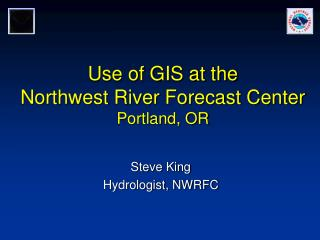 Use of GIS at the Northwest River Forecast Center Portland, OR