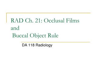 RAD Ch. 21: Occlusal Films and  Buccal Object Rule