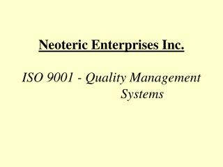 Neoteric Enterprises Inc. ISO 9001 - Quality Management 		     Systems