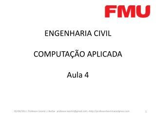 ENGENHARIA CIVIL COMPUTAÇÃO APLICADA Aula  4