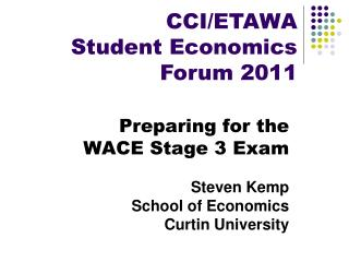 Preparing for the WACE Stage 3 Exam Steven Kemp School of Economics Curtin University