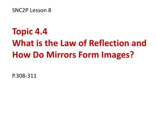 SNC2P Lesson 8 Topic 4.4 What is the Law of Reflection and How Do Mirrors Form Images? P.308-311