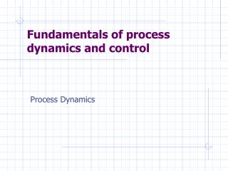 Fundamentals of process dynamics and control