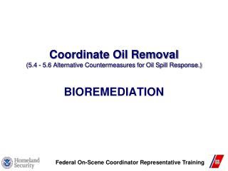 Coordinate Oil Removal (5.4 - 5.6 Alternative Countermeasures for Oil Spill Response.)
