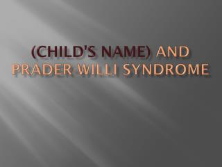 (Child's Name)  and  Prader-Willi Syndrome
