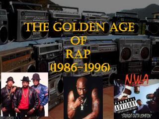THE GOLDEN AGE                OF    RAP           (1986-1996)