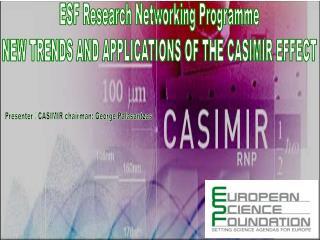 ESF Research Networking Programme  NEW TRENDS AND APPLICATIONS OF THE CASIMIR EFFECT