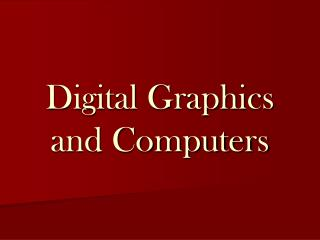 Digital Graphics and Computers