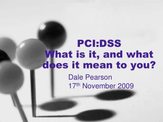 PCI:DSS What is it, and what does it mean to you?
