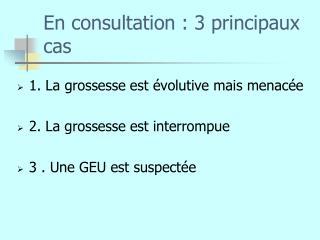 En consultation : 3 principaux cas