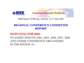 IEEE Region 10 Meeting, Adelaide, 16-17 April 2004 REGIONAL CONFERENCE COMMITTEE REPORT