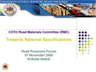 COTO Road Materials Committee (RMC) Towards National Specifications Road Pavement Forum