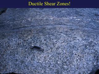 Ductile Shear Zones!