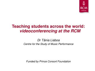 Teaching students across the world: videoconferencing at the RCM Dr T â nia Lisboa